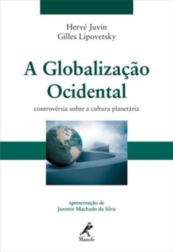 A Globalização Ocidental-controvérsia sobre a cultura planetária, livro de Lipovetsky, Gilles / Juvin, Hervé