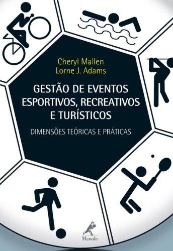 Gestão de eventos esportivos, recreativos e turísticos-dimensões teóricas e práticas, livro de Mallen, Cheryl / Adams, Lorne J.