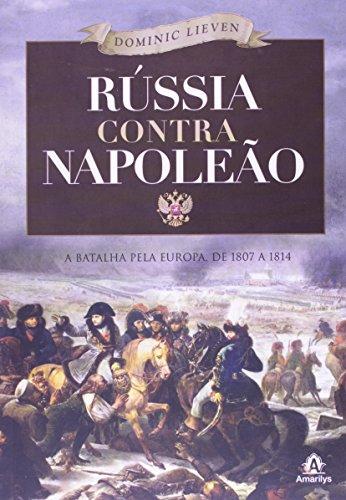 Rússia contra Napoleão-A batalha pela Europa - De 1807 a 1814, livro de Lieven, Dominic