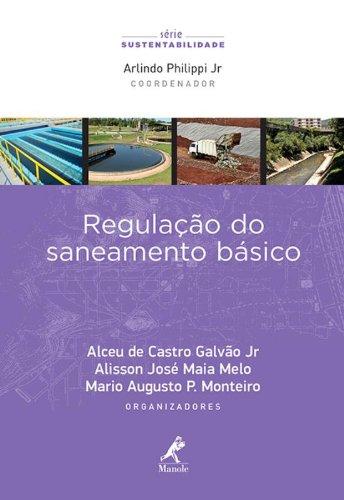 Regulação do saneamento básico, livro de Galvão Jr, Alceu de Castro / Melo, Asillson José Maia / Monteiro, Mario Augusto P.  / Philippi Jr., Arlindo