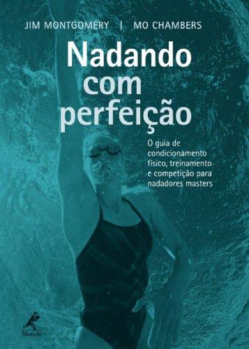 Nadando com perfeição-O guia de condicionamento físico, treinamento e competição para nadadores masters, livro de Montgomery, Jim / Chambers, Mo