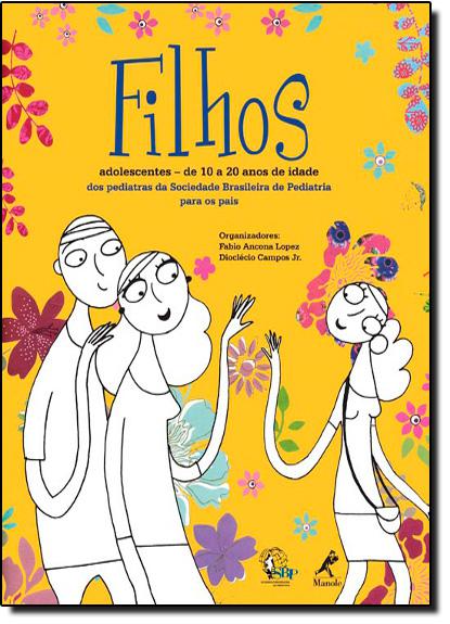 Filhos Adolescentes: de  a 20 Anos de Idade dos Pediatras da Sociedade Brasileira da Pediatria para os Pais, livro de Fabio Ancona | Dioclécio Campos