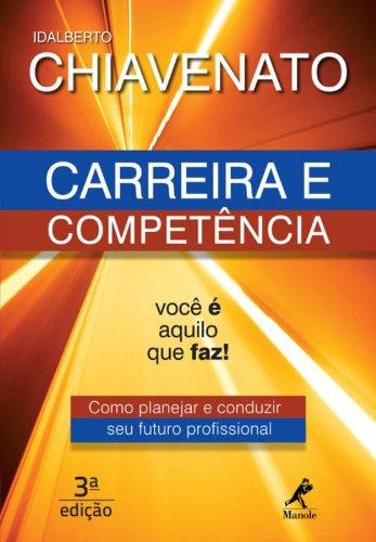 Carreira e competência-você é aquilo que faz!, livro de Chiavenato, Idalberto