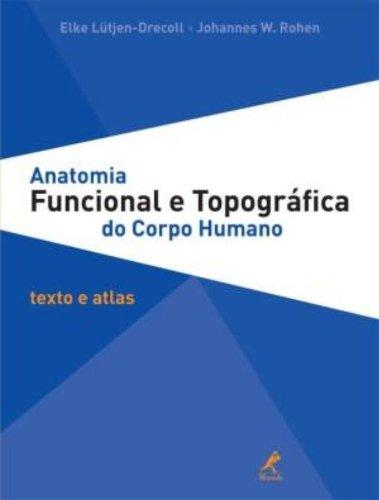 Anatomia funcional e topográfica do corpo humano-Texto e atlas, livro de Lutjen-Drecoll, Elke / Rohen, Johannes W.
