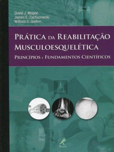 Prática da Reabilitação Musculoesquelética-Princípios e fundamentos científicos, livro de Magee, David J. / Zachazewski, James E. / Quillen, William S.