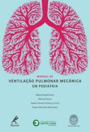 Manual de Ventilação Pulmonar Mecânica em Pediatria, livro de Cesar, Regina Grigolli / Souza, Nelio de / La Torre, Fabíola Peixoto Ferreira / Altamirando, Evelyn Hilda Diaz