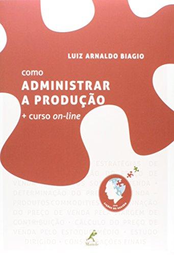 Como administrar a produção + curso on-line, livro de Biagio, Luiz Arnaldo