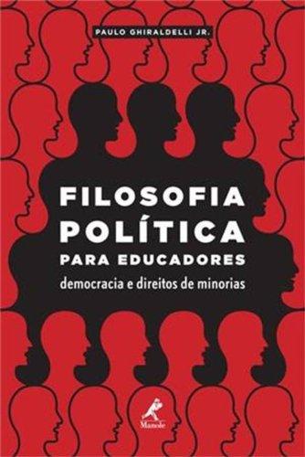 Filosofia política para educadores-Democracia e direitos de minorias, livro de Ghiraldelli Jr., Paulo