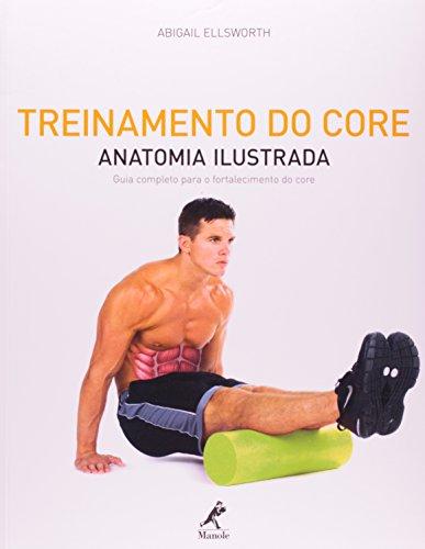 Treinamento do Core: Anatomia Ilustrada-Guia completo para o fortalecimento do core, livro de Ellsworth, Abigail