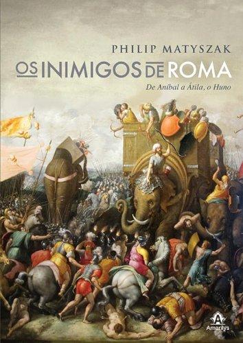 Os inimigos de Roma-De Aníbal a Átila, o Huno, livro de Matyszak, Philip