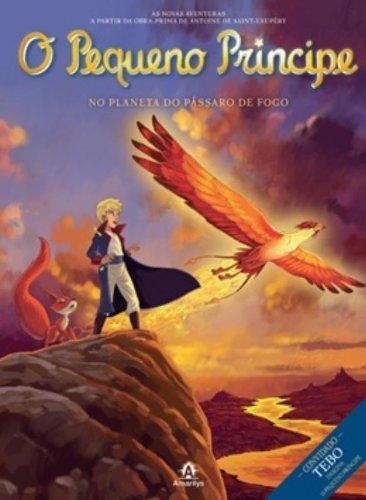 O Pequeno Príncipe no planeta do Pássaro de Fogo-As novas aventuras a partir da obra-prima de Antoine de Saint-Exupéry, livro de Saint-Exupéry, Antoine de