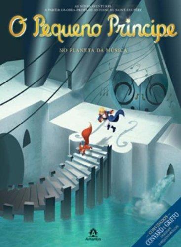 O Pequeno Príncipe no planeta da Música-As novas aventuras a partir da obra-prima de Antoine de Saint-Exupéry, livro de Saint-Exupéry, Antoine de