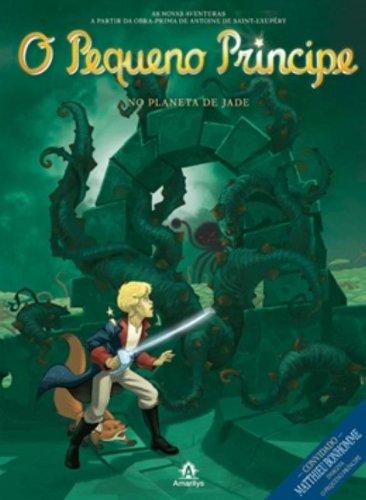 O Pequeno Príncipe no planeta de Jade-As novas aventuras a partir da obra-prima de Antoine de Saint-Exupéry, livro de Saint-Exupéry, Antoine de