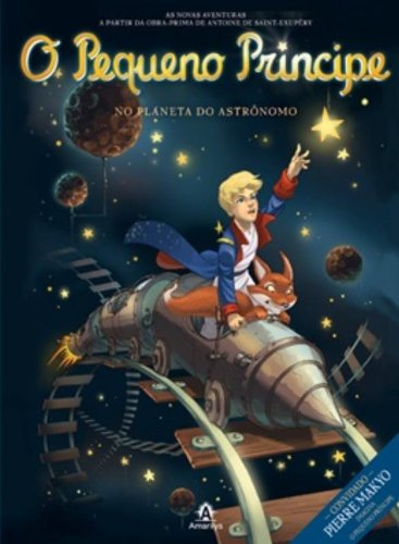 O Pequeno Príncipe no planeta do Astrônomo-As novas aventuras a partir da obra-prima de Antoine de Saint-Exupéry, livro de Saint-Exupéry, Antoine de