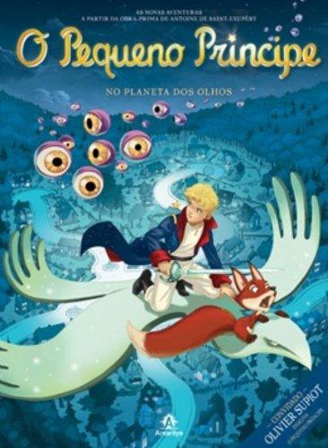 O Pequeno Príncipe no planeta dos Olhos-As novas aventuras a partir da obra-prima de Antoine de Saint-Exupéry, livro de Saint-Exupéry, Antoine de