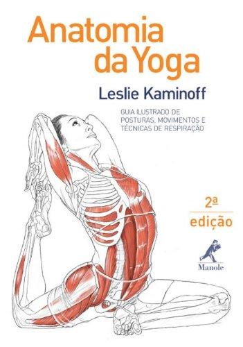 Anatomia da yoga-Guia ilustrado de posturas, movimentos e técnicas de respiração, livro de Kaminoff, Leslie