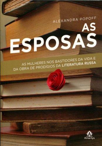 As esposas-As mulheres nos bastidores da vida e obra de prodígios da literatura russa, livro de Popoff, Alexandra