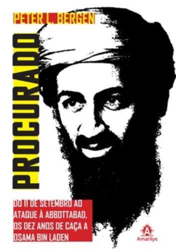 Procurado-Do 11 de setembro ao ataque à Abbottabad, os dez anos de caça a Osama Bin Laden, livro de Bergen, Peter L.