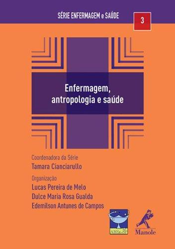 Enfermagem, antropologia e saúde, livro de Melo, Lucas Pereira de / Gualda, Dulce Maria Rosa / Campos, Edemilson Antunes / Cianciarullo, Tamara (coord. Da série)