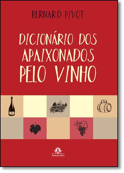 Dicionário dos Apaixonados Pelo Vinho, livro de Bernard Pivot