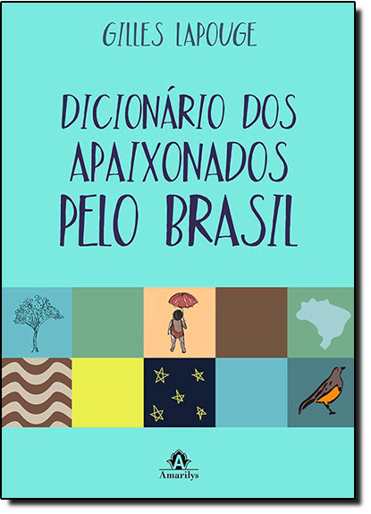 Dicionário dos Apaixonados Pelo Brasil, livro de Gilles Lapouge
