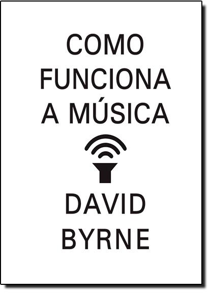 Como Fuciona a Musica, livro de David Byrne