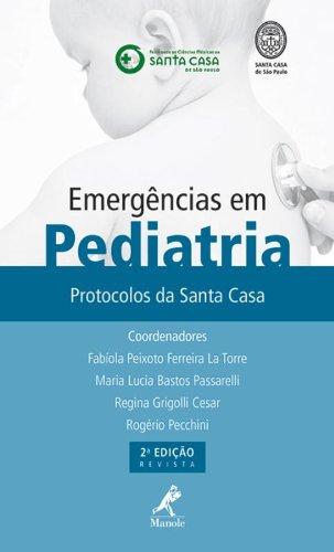 Emergências em Pediatria -Protocolos da Santa Casa, livro de La Torre, Fabíola Peixoto Ferreira / Passarelli, Maria Lucia Bastos / Cesar, Regina Grigolli / Pecchini, Rogério