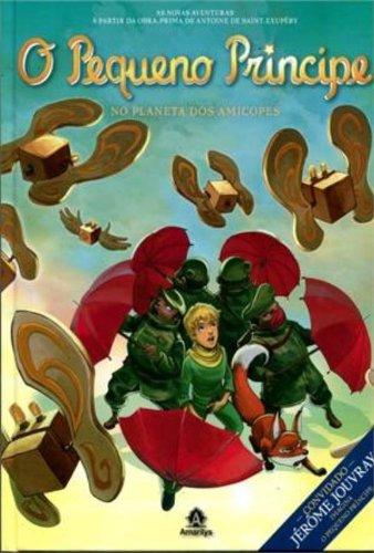 O Pequeno Príncipe no planeta dos Amicopes-As novas aventuras a partir da obra-prima de Antoine de Saint-Exupéry, livro de Saint-Exupéry, Antoine de