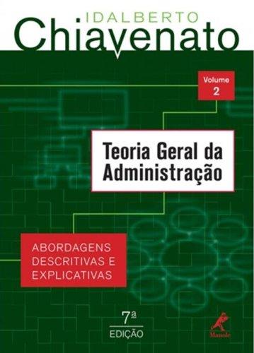 Teoria Geral da Administração-abordagens descritivas e explicativas, livro de Chiavenato, Idalberto