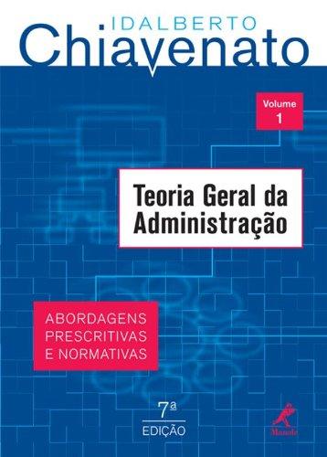 Teoria Geral da Administração-abordagens prescritivas e normativas, livro de Chiavenato, Idalberto