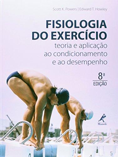 Fisiologia do exercício-teoria e aplicação ao condicionamento e ao desempenho, livro de Powers, Scott K. / Howley, Edward T.