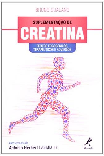 Suplementação de creatina-efeitos ergogênicos, terapêuticos e adversos, livro de Gualano, Bruno