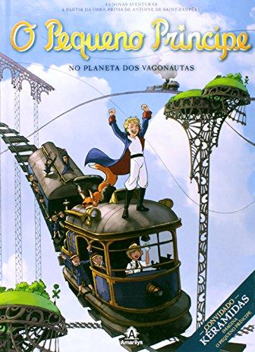 O Pequeno Príncipe no planeta dos Vagonautas-As novas aventuras a partir da obra-prima de Antoine de Saint-Exupéry, livro de Saint-Exupéry, Antoine de