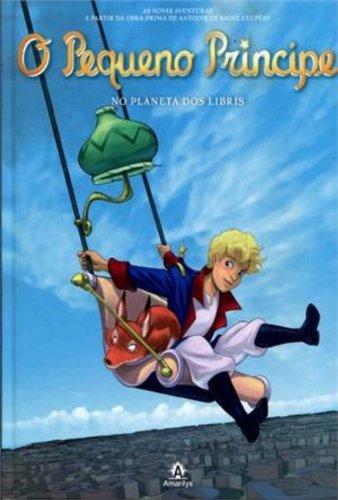 O Pequeno Príncipe no planeta dos Libris-As novas aventuras a partir da obra-prima de Antoine de Saint-Exupéry, livro de Saint-Exupéry, Antoine de