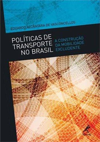 Políticas de transporte no Brasil-a construção da mobilidade excludente, livro de Vasconcelos, Eduardo Alcântara de