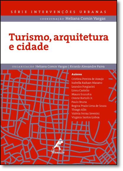 Turismo, Arquitetura e Cidade - Série Intervenções Urbanas, livro de Heliana Comin Vargas