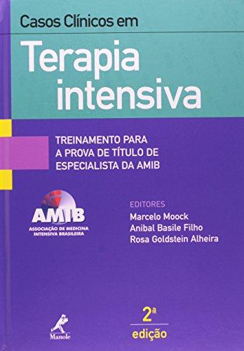 Casos Clínicos em Terapia Intensiva-Treinamento para a prova de título de especialista da AMIB, livro de Moock, Marcelo/ Basile Filho, Anibal / Alheira, Rosa Goldstein