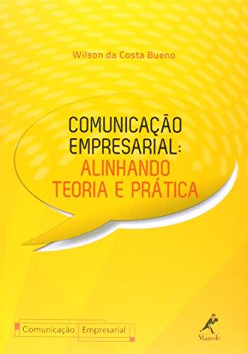 Comunicação Empresarial-alinhando teoria e prática, livro de Bueno, Wilson da Costa