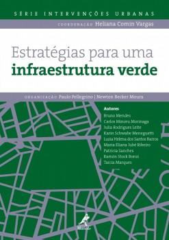 Estratégias para uma Infraestrutura Verde, livro de Newton Becker Moura, Paulo Pellegrino
