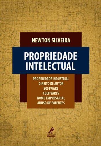 Propriedade Intelectual-Propriedade Industrial, Direito de Autor, Software, Cultivares, Nome Empresarial, Abuso de Patentes, livro de Silveira, Newton