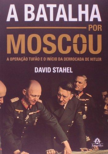 A batalha por Moscou-A Operação Tufão e o início da derrocada de Hitler, livro de Stahel, David