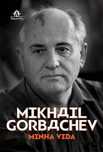 Mikhail Gorbachev - Minha vida, livro de Mikhail Sergueievitch Gorbachev