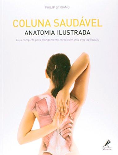 Coluna saudável: anatomia ilustrada-Guia completo para alongamento, fortalecimento e estabilização, livro de Striano, Philip