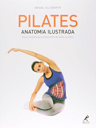 Pilates - anatomia ilustrada-Guia completo para praticantes de todos os níveis, livro de Ellsworth, Abigail