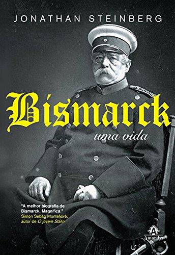 Bismarck-Uma Vida, livro de Steinberg, Jonathan