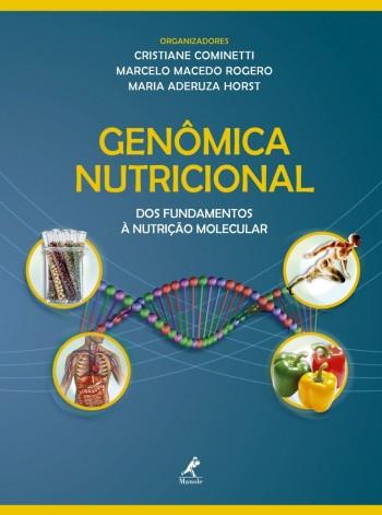 Genômica nutricional - Dos fundamentos à nutrição molecular, livro de Cristiane Cominetti, Maria Aderuza Horst, Marcelo Macedo Rogero