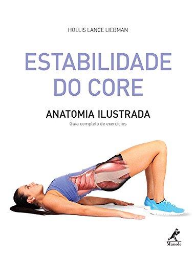 Estabilidade do core-anatomia ilustrada - Guia completo de exercícios, livro de Liebman, Hollis Lance