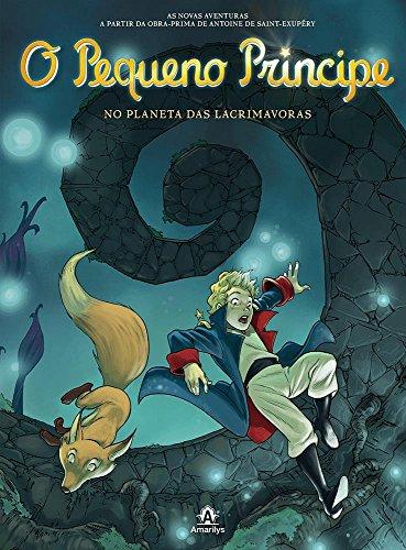 O Pequeno Príncipe no planeta das Lacrimavoras-As novas aventuras a partir da obra-prima de Antoine de Saint-Exupéry, livro de Saint-Exupéry, Antoine de