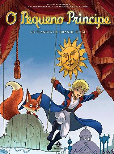 O Pequeno Príncipe no planeta do Grande Bufão -As novas aventuras a partir da obra-prima de Antoine de Saint-Exupéry, livro de Saint-Exupéry, Antoine de