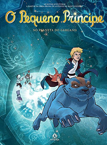 O Pequeno Príncipe no planeta do Gargand -As novas aventuras a partir da obra-prima de Antoine de Saint-Exupéry, livro de Saint-Exupéry, Antoine de